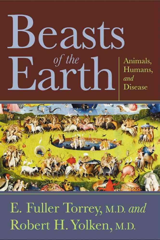 Beasts of the Earth By Torrey, E. Fuller/ Yolken, Robert H.